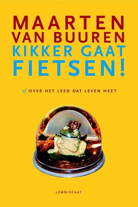 Kikker gaat fietsen! of over het leed dat leven heet (Maarten van Buuren) boek