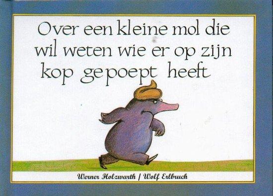 Over een kleine mol die wil weten wie er op zijn kop gepoept heeft (Werner Holzwarth) boek