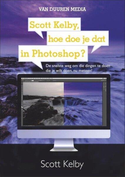 Scott Kelby, hoe doe je dat in Photoshop? (Scott Kelby) boek
