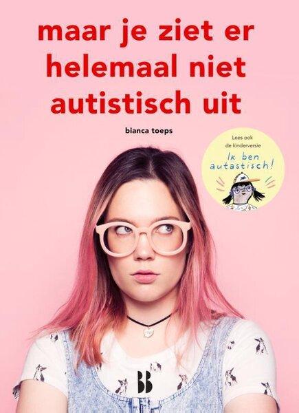 Maar je ziet er helemaal niet autistisch uit (Bianca Toeps) boek